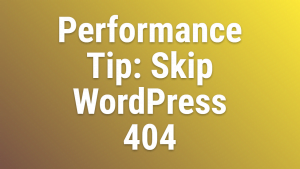 Performance Tip Skip WordPress 404 Htaccess